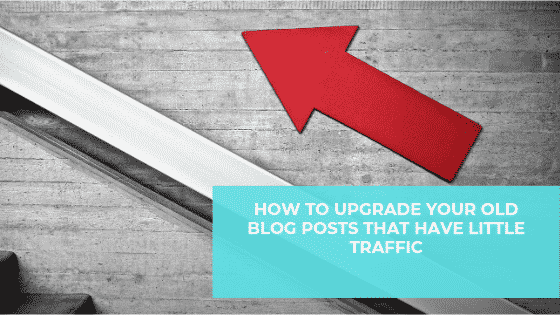 How to Upgrade your Old Blog Posts That Have Little Traffic