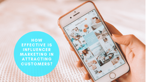 How Effective is Influencer Marketing in Attracting Customers?