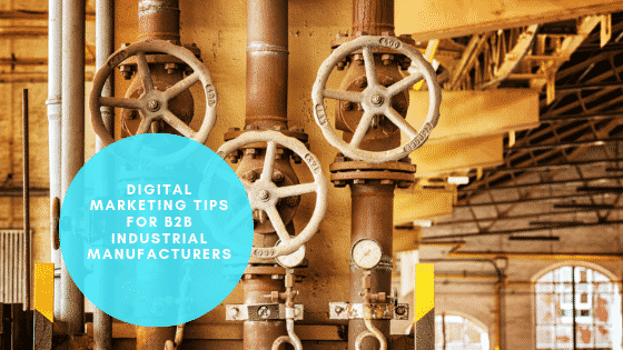 Digital Marketing Tips for B2B Industrial Manufacturers