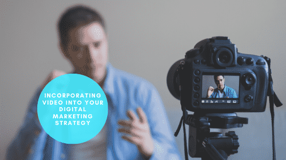 Incorporating Video into Your Digital Marketing Strategy